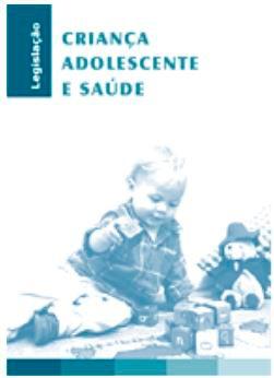 Criança, Adolescente e Saúde : Legislação