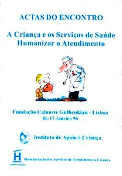 A Criança e os Serviços de Saúde : Humanizar o Atendimento : Actas do Encontro