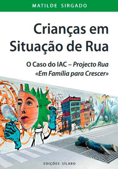 """Crianças em Situação de Rua: O Caso do IAC – Projecto Rua """"Em Família para Crescer"""""""